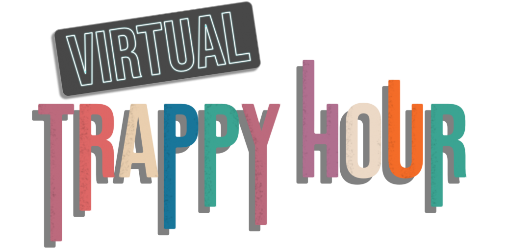 Have fun with a Virtual Trappy Hour. Image of Virtual Trappy Hour logo.